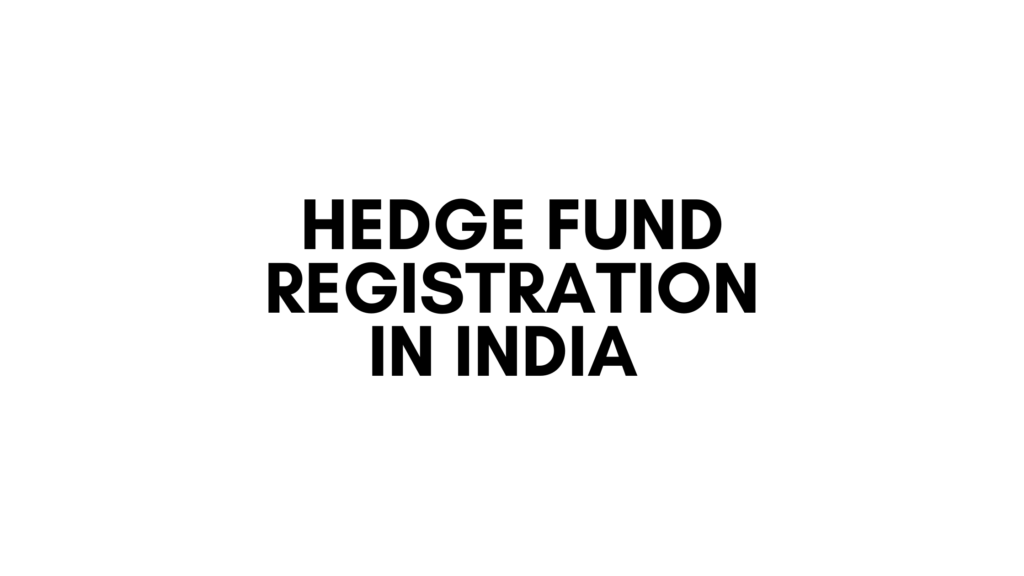 Hedge Fund Registration in India
